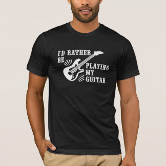 I'd Rather Be Playing My Guitar T-Shirt