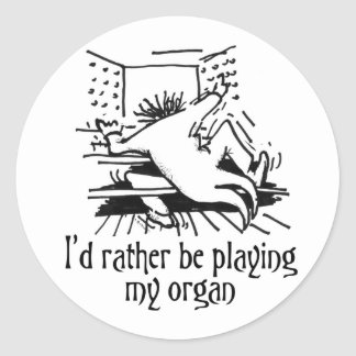 I'd rather be playing my organ! classic round sticker