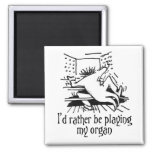I'd rather be playing my organ fridge magnet