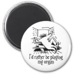 I'd rather be playing my organ! fridge magnet