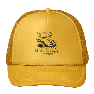 I'd rather be playing my organ! hat
