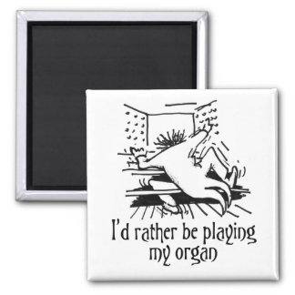 I'd rather be playing my organ 2 inch square magnet