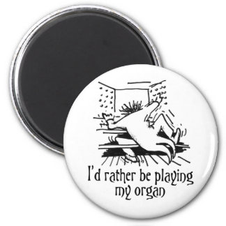 I'd rather be playing my organ! refrigerator magnets