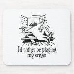 I'd rather be playing my organ! mousepad