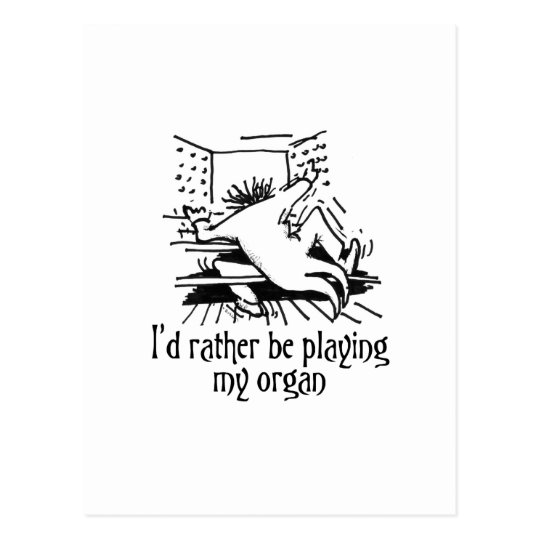 I'd rather be playing my organ! postcard
