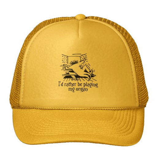 I'd rather be playing my organ! trucker hat