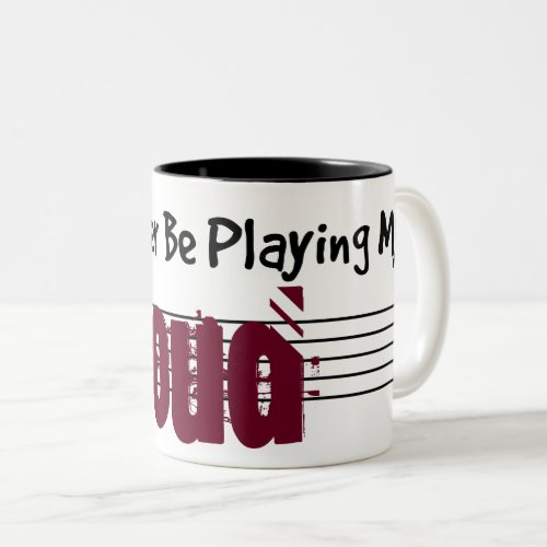 I'd Rather Be Playing My Oud Two-Tone Coffee Mug