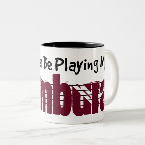I'd Rather Be Playing My Tambura Two-Tone Coffee Mug