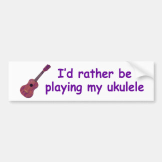 I'd rather be playing my ukulele bumper sticker