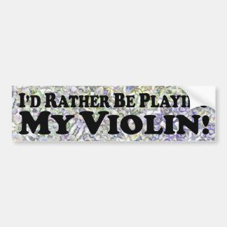 I'd Rather Be Playing My Violin - Bumper Sticker