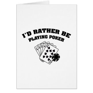 I'd Rather Be Playing Poker Card