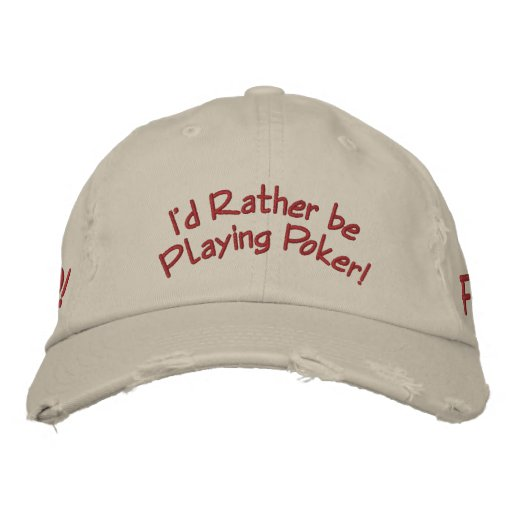 I'd Rather be Playing Poker! Embroidered Baseball Cap