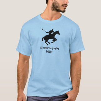 I'd rather be playing POLO! T-Shirt