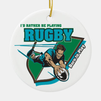 I'd Rather Be Playing Rugby Ceramic Ornament