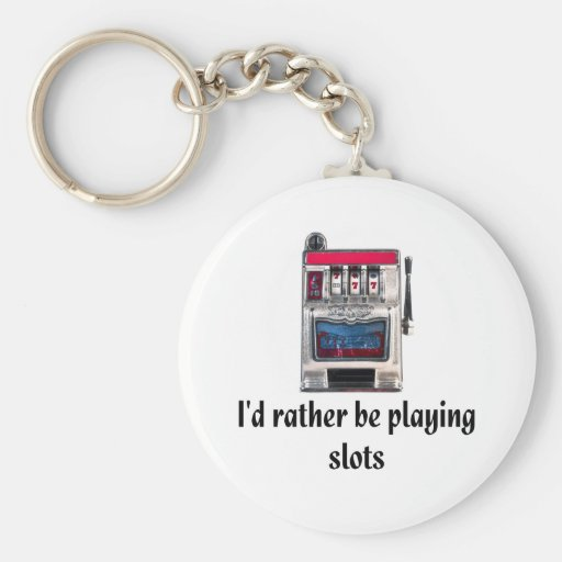 I'd rather be playing slots Keychain