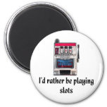 I'd rather be playing slots Magnet