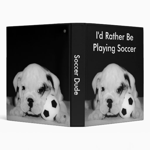 """I'd Rather Be Playing Soccer"" Bulldog Puppy 1"" 3 Ring Binder"