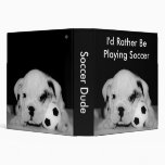 """I'd Rather Be Playing Soccer"" Bulldog Puppy 1.5"" 3 Ring Binder"