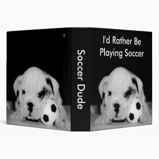 """""""I'd Rather Be Playing Soccer"""" Bulldog Puppy 1.5"""" 3 Ring Binder"""