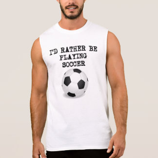 I'd Rather Be Playing Soccer Sleeveless Shirt