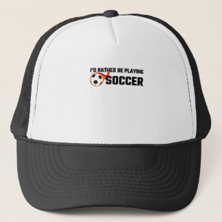 I'd Rather Be Playing Soccer Trucker Hat