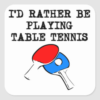 I'd Rather Be Playing Table Tennis Square Sticker