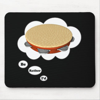 i'd rather be playing Tambourine Mouse Pad