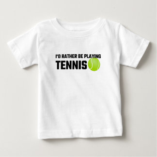 I'd Rather Be Playing Tennis Baby T-Shirt