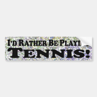 I'd Rather Be Playing Tennis - Bumper Sticker