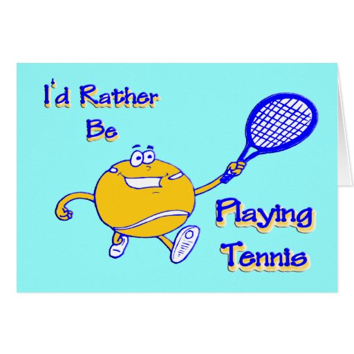 I'd Rather Be Playing Tennis Greeting Cards