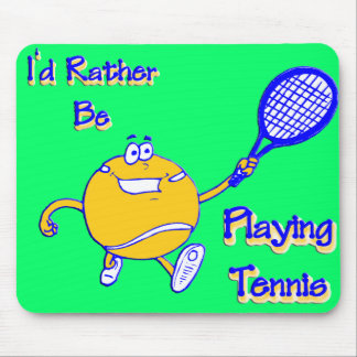 I'd Rather Be Playing Tennis Mouse Pad