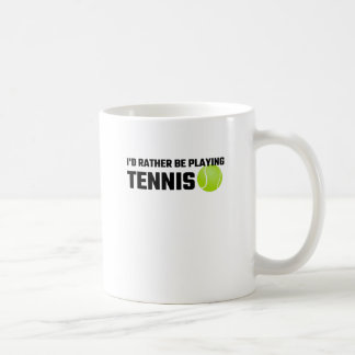 I'd Rather Be Playing Tennis Classic White Coffee Mug