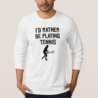 I'd Rather Be Playing Tennis Shirts