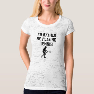 I'd Rather Be Playing Tennis Tees