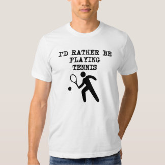 I'd Rather Be Playing Tennis Tshirt