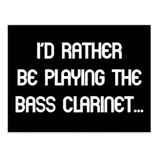 I'd Rather Be Playing the Bass Clarinet Postcard