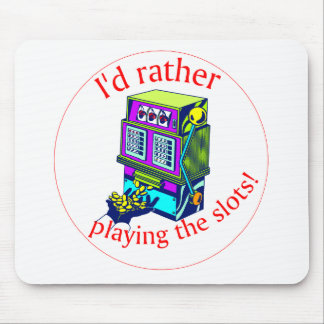 I'd Rather Be Playing the Slots Mouse Pad