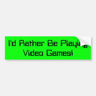 I'd Rather Be Playing Video Games Bumper Sticker
