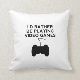 I'd Rather Be Playing Video Games Pillows