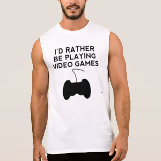I'd Rather Be Playing Video Games Sleeveless Shirt