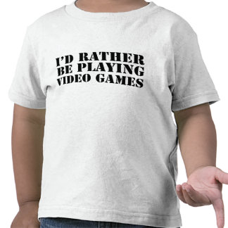 I'd Rather Be Playing Video Games T Shirts
