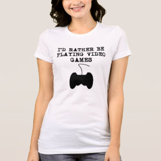 I'd Rather Be Playing Video Games Shirts