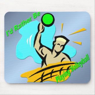 I'd Rather Be Playing Volleyball Mouse Pad