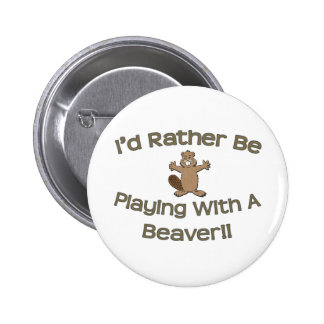 I'd Rather Be Playing With A Beaver Pinback Buttons