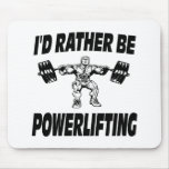 I'd Rather Be Powerlifting Weightlifting Mouse Pad