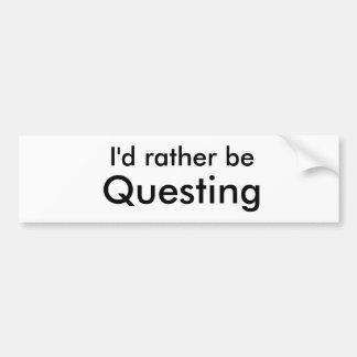 I'd rather be Questing Bumper Sticker