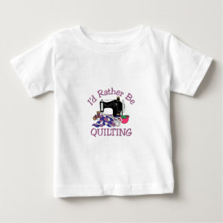 Id Rather be Quilting Baby T-Shirt