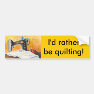 I'D RATHER BE QUILTING! BUMPER STICKER