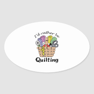 ID RATHER BE QUILTING OVAL STICKER