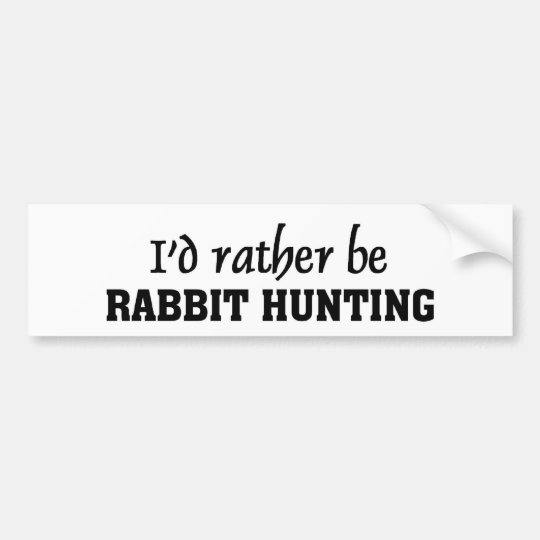 I'd rather be rabbit hunting bumper sticker